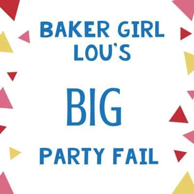 Baker Girl Lou's Big Party Fail